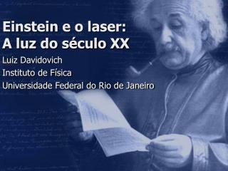 Einstein e o laser:  A luz do século XX