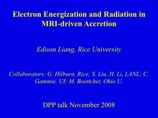 Electron Energization and Radiation in  MRI-driven Accretion Edison Liang, Rice University
