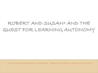 ROBERT AND SUSAN *  AND THE QUEST FOR LEARNING AUTONOMY