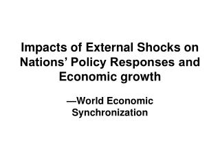 Impacts of External Shocks on Nations' Policy Responses and Economic growth
