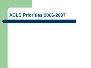 ACLS Priorities 2006-2007