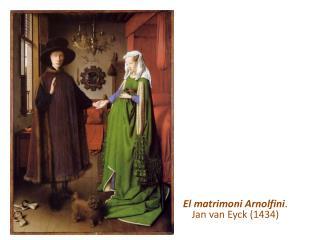 El matrimoni Arnolfini . Jan van Eyck (1434)