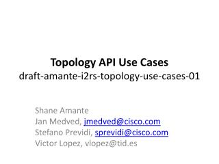 Topology API Use Cases draft-amante-i2rs-topology-use-cases-01