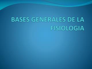 BASES GENERALES DE LA FISIOLOGIA