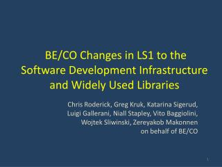 BE/CO Changes in LS1 to the  Software Development Infrastructure  and Widely Used Libraries