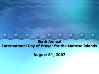 Sixth Annual  International Day of Prayer for the Maltese Islands