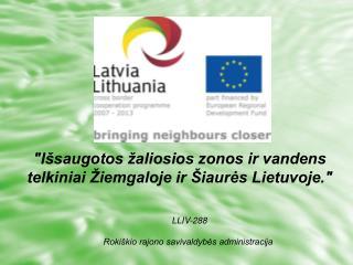 """""""Išsaugotos žaliosios zonos ir vandens telkiniai Žiemgaloje ir Šiaurės Lietuvoje."""""""