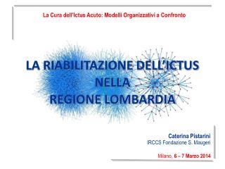 Caterina Pistarini IRCCS Fondazione S. Maugeri Milano,  6 – 7 Marzo 2014