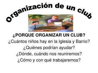 ¿PORQUE ORGANIZAR UN CLUB? ¿Cuántos niños hay en la Iglesia y Barrio? ¿Quiénes podrían ayudar?