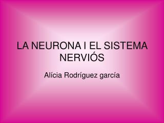 LA NEURONA I EL SISTEMA NERVIÓS