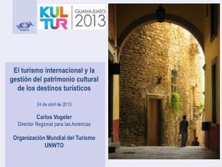 El turismo internacional y la gestión del patrimonio cultural de los destinos turísticos