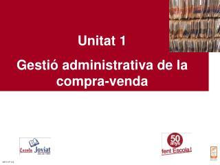 Unitat 1 Gestió administrativa de la compra-venda