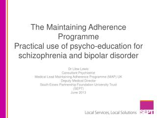 Dr Llew Lewis Consultant Psychiatrist Medical Lead Maintaining Adherence Programme (MAP) UK