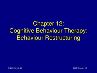 Chapter 12: Cognitive Behaviour Therapy: Behaviour Restructuring