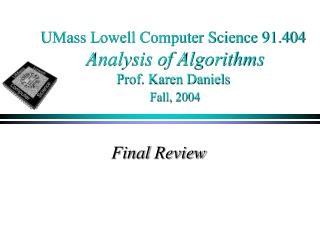 UMass Lowell Computer Science 91.404 Analysis of Algorithms Prof. Karen Daniels Fall, 2004