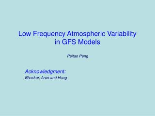 Low Frequency Atmospheric Variability  in GFS Models