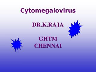 Cytomegalovirus   DR.K.RAJA  GHTM CHENNAI