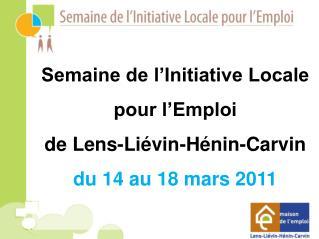 Semaine de l'Initiative Locale pour l'Emploi de Lens-Liévin-Hénin-Carvin du 14 au 18 mars 2011