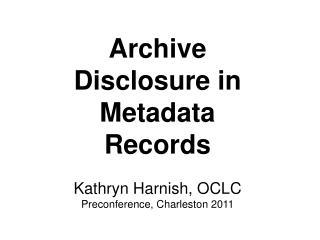 Archive Disclosure in Metadata Records