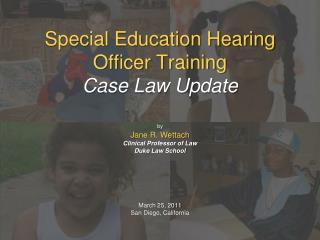 Special Education Hearing  Officer Training Case Law Update  by  Jane R. Wettach Clinical Professor of Law Duke Law Scho
