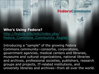 Who's Using Fedora? fedora/wiki/index.php/ Fedora_Commons_Community_Registry