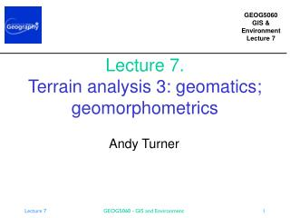 Lecture 7. Terrain analysis 3: geomatics; geomorphometrics