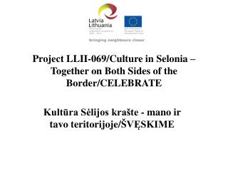 Project LLII-069/Culture in Selonia – Together on Both Sides of the Border/CELEBRATE