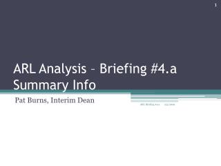 ARL Analysis – Briefing #4.a Summary Info