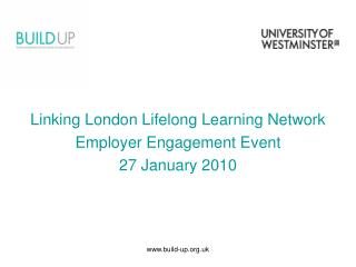 Linking London Lifelong Learning Network Employer Engagement Event 27 January 2010