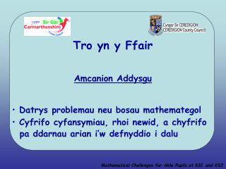 Tro yn y Ffair Amcanion Addysgu  Datrys problemau neu bosau mathemategol