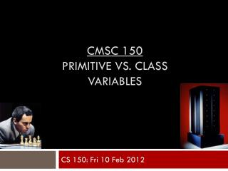 CMSC 150 primitive vs. class  variables