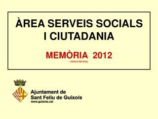 . ÀREA SERVEIS SOCIALS  I CIUTADANIA . MEMÒRIA  2012 (VERSIÓ REDUÏDA) .