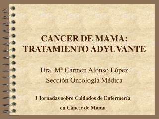 CANCER DE MAMA: TRATAMIENTO ADYUVANTE