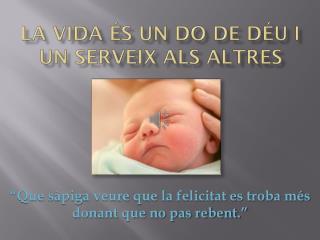 La vida és un do de Déu i un serveix als altres