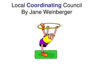 Local  Coordinating Council By Jane Weinberger
