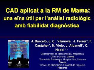 CAD aplicat a la RM de Mama: una e na  til per l an lisi radiol gic amb fiabilidat diagn stica