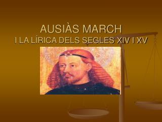 AUSIÀS MARCH I LA LÍRICA DELS SEGLES XIV I XV