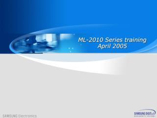 ML-2010 Series training April  200 5
