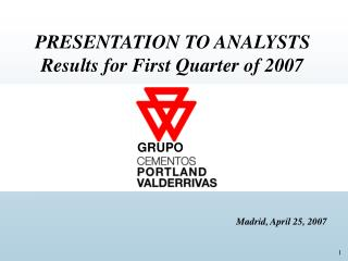 PRESENTATION TO ANALYSTS Results for First Quarter of 2007 Madrid, April 25, 2007