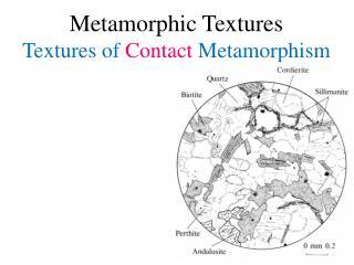 Metamorphic Textures Textures of  Contact  Metamorphism