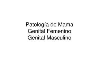 Patolog a de Mama Genital Femenino Genital Masculino