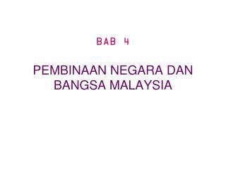 BAB 4  PEMBINAAN NEGARA DAN BANGSA MALAYSIA
