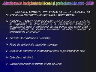 DOSARUL COMISIEI DIN UNITATEA DE INVATAMANT VA CONTINE OBLIGATORIU URMATOARELE DOCUMENTE:
