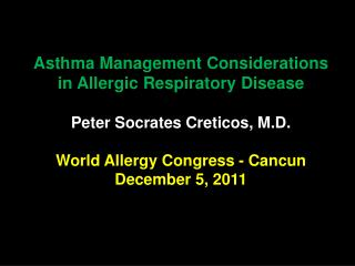 Asthma Management Considerations in Allergic Respiratory Disease Peter Socrates Creticos, M.D.