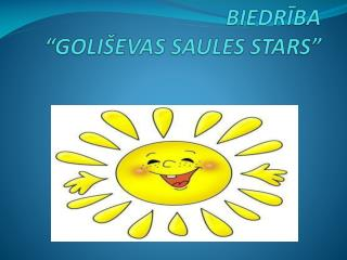 """BIEDRĪBA """"GOLIŠEVAS SAULES STARS"""""""