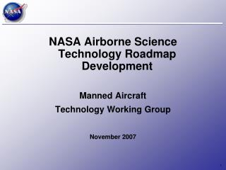NASA Airborne Science Technology Roadmap Development Manned Aircraft  Technology Working Group