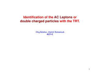 Identification of the  AC Leptons  or  double charged particles  with the TRT.