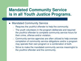 Mandated Community Service is in all Youth Justice Programs.