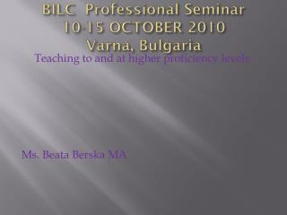 BILC  Professional  Seminar       10-15 OCTOBER 2010 Varna ,  Bulgaria