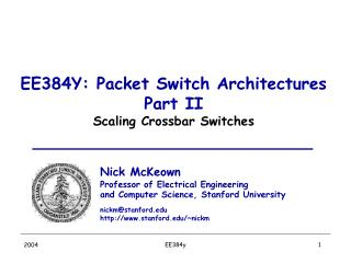 EE384Y: Packet Switch Architectures Part II Scaling Crossbar Switches